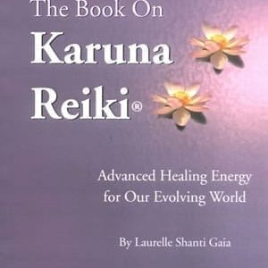 The Book On Karuna Reiki by Laurelle Gaia