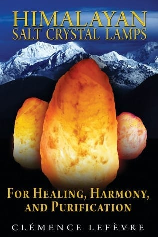 Himalayan Salt Crystal Lamps For Healing, Harmony and Purification by Clémence Lefèvre
