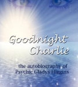 Goodnight Charlie the autobiography of Psychic Gladys Higgins