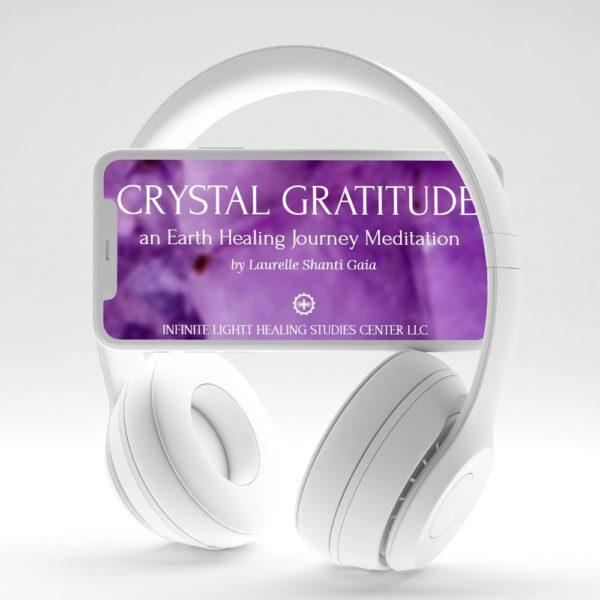 Crystal Gratitude an Earth Healing Journey Meditation by Laurelle Gaia