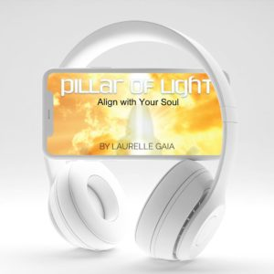 Pillar of Light - Align with Your Soul Meditation by Laurelle Gaia